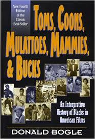Toms, Coons, Mulattoes, Mammies & Bucks: An Interpretive History of Blacks  in American Films: Bogle, Donald: 9780826412676: Amazon.com: Books
